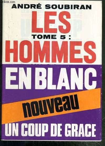 LES HOMMES EN BLANC - TOME V. UN COUP DE GRACE - ENVOI DE L'AUTEUR.