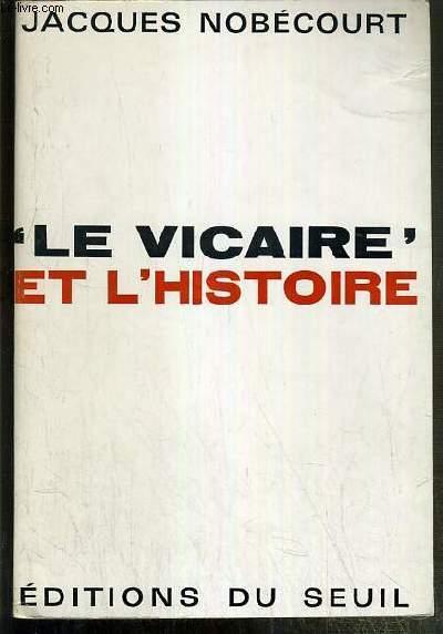 'LE VICAIRE' ET L'HISTOIRE / COLLECTION L'HISTOIRE IMMEDIATE - ENVOI DE L'AUTEUR.