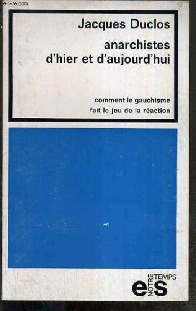ANARCHISTES D'HIER ET D'AUJOURD'HUI - COMMENT LE GAUCHISME FAIT LE JEU DE LA REACTION / COLLECTION NOTRE TEMPS