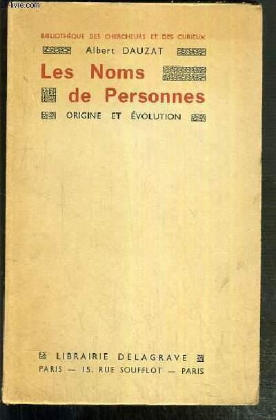 LES NOMS DE PERSONNES - ORIGINE ET EVOLUTION - PRENOMS - NOMS DE FAMILLE - SURNOMS - SPEUDONYMES / BIBLIOTHEQUE DES CHERCHEURS ET DES CURIEUX