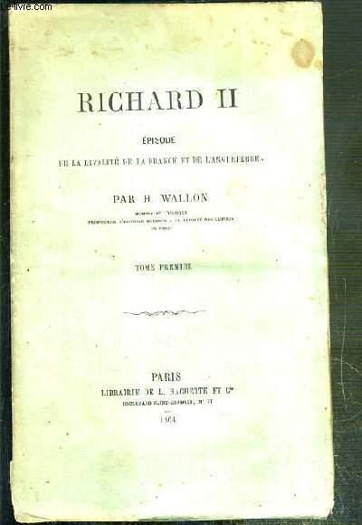 RICHARD II - EPISODE DE LA RIVALITE DE LA FRANCE ET DE L'ANGLETERRE - TOME PREMIER.