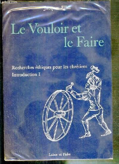 LE VOULOIR ET LE FAIRE - RECHERCHES ETHIQUES POUR LES CHRETIENS - INTRODUCTION PREMIERE PARTIE.