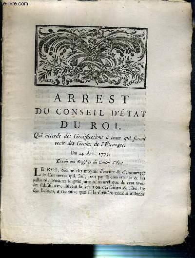 ARREST DU CONSEIL D'ETAT DU ROI - QUI ACCORDE LES GRATIFICATIONS A CEUX QUI FERONT VENIR DES GRAINS DE L'ETRANGER - DU 24 AVRIL 1775 - EXTRAIT DES REGISTRES DU CONSEIL D'ETAT.