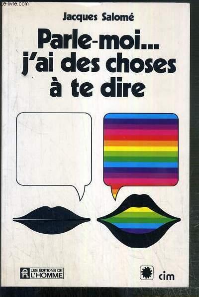 PARLE-MOI... J'AI DES CHOSES A TE DIRE.