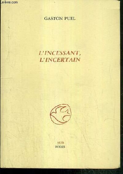 L'INCESSANT, L'INCERTAIN - ENVOI DE L'AUTEUR.