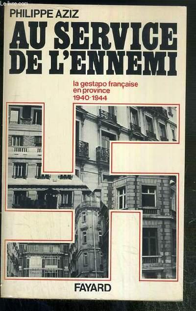AU SERVICE DE L'ENNEMI - LA GESTAPO FRANCAISE EN PROVINCE 1940-1944 - ENVOI DE L'AUTEUR.