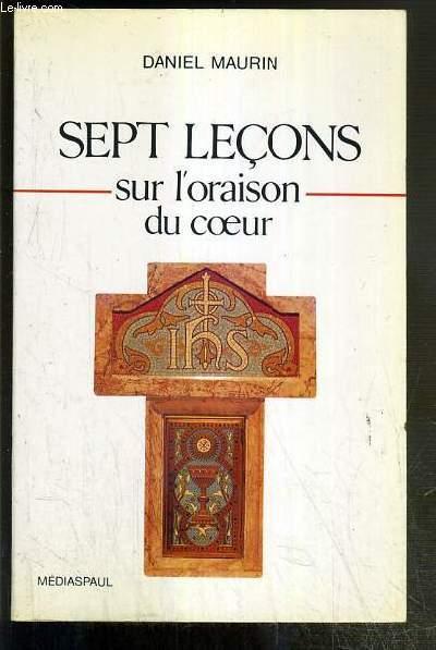 SEPT LECONS SUR L'ORAISON DU COEUR / COLLECTION MARANATHA N°21.