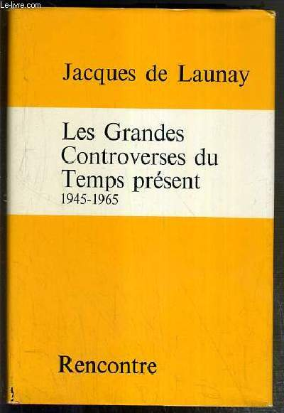 LES GRANDES CONTROVERSES DU TEMPS PRESENT 1945-1965