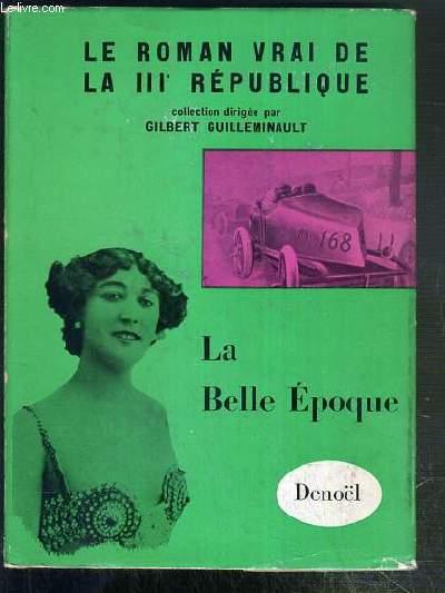 LA BELLE EPOQUE - LE ROMAN VRAI DE LA IIIe REPUBLIQUE - ENVOI DE L'AUTEUR.