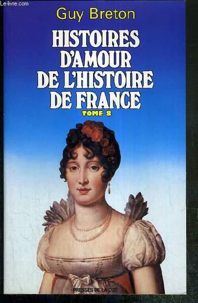 HISTOIRES D'AMOUR DE L'HISTOIRE DE FRANCE - TOME 8  - ENVOI DE L'AUTEUR.