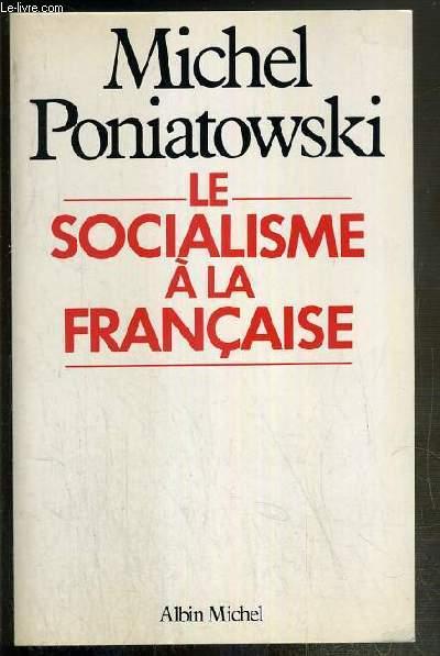 LE SOCIALISME A LA FRANCAISE - ENVOI DE L'AUTEUR.