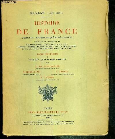 HISTOIRE DE FRANCE DEPUIS LES ORIGINES JUSQU'A LA REVOLUTION - TOME HUITIEME. I. LOUIS XIV, LA FIN DU REGNE (1685-1715) PAR A. DE SAINT-LEGER - A. REBELLIAU - P. SAGNAC - E. LAVISSE.
