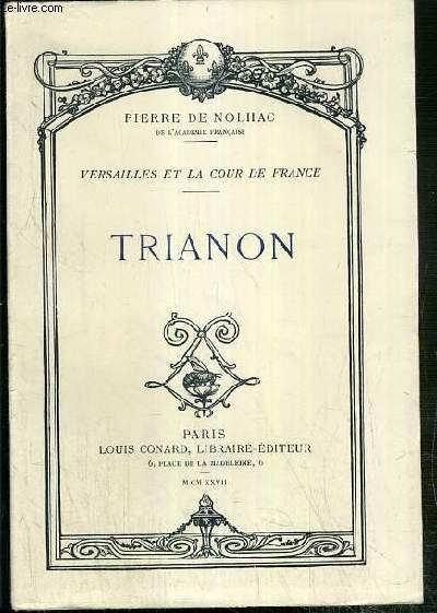 TRIANON - VERSAILLES ET LA COUR DE FRANCE
