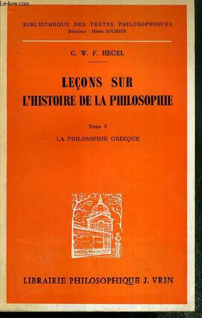 LECONS SUR L'HISTOIRE DE LA PHILOSOPHIE - TOME 2. LA PHILOSOPHIE GRECQUE / BIBLIOTHEQUE DES TEXTES PHILOSOPHIQUES