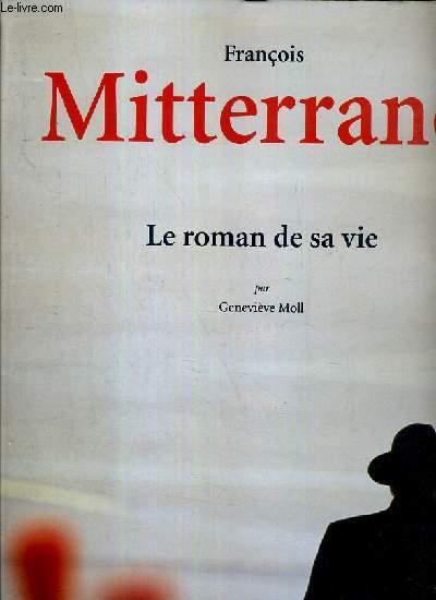 FRANCOIS MITTERAND - LE ROMAN DE SA VIE