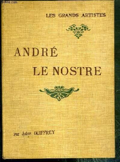 ANDRE LE NOSTRE / COLLECTION LES GRANDS ARTISTES - LEUR VIE - LEUR OEUVRE - ETUDE CRITIQUE.