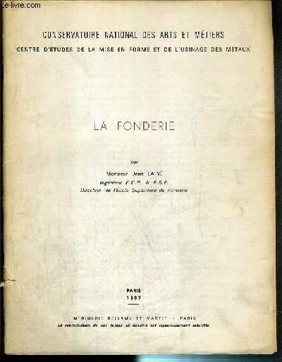 LA FONDERIE - CONSERVATOIRE NATIONAL DES ARTS ET METIERS - CENTRE D'ETUDES DE LA MISE EN FORME ET DE L'USINAGE DES METAUX.