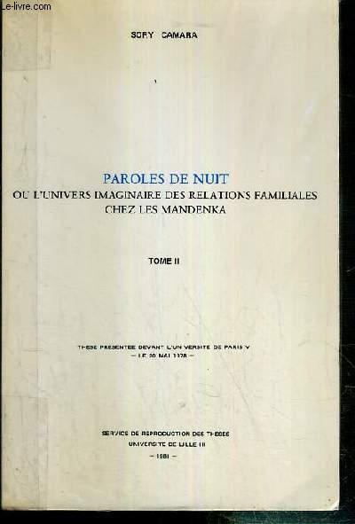 PAROLES DE NUIT - OU L'UNIVERS IMAGINAIRE DES RELATIONS FAMILIALES CHEZ LES MANDENKA - TOME II - THESE PRESENTEE DEVANT L'UNIVERSITE DE PARIS V - LE 20 MAI 1978