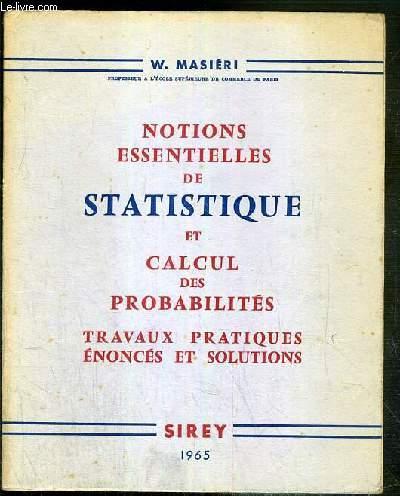 NOTIONS ESSENTIELLES DE STATISTIQUE ET CALCUL DES PROBABILITES - TRAVAUX PRATIQUES ENONCES ET SOLUTIONS