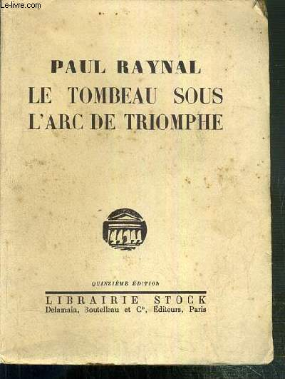 LE TOMBEAU SOUS L'ARC DE TRIOMPHE - TRAGEDIE EN TROIS ACTES.