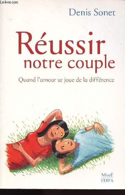 REUSSIR NOTRE COUPLE / QUAND L AMOUR SE JOUE DE LA DIFFERENCE