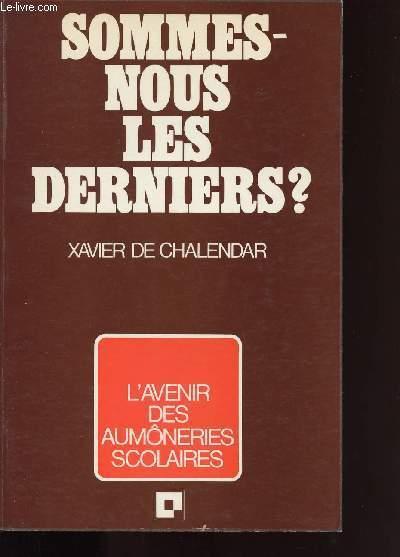 SOMMES-NOUS LES DERNIERS ?