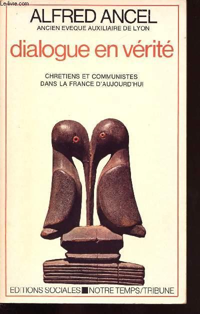 DIALOGUE EN VERITE CHRETIENS ET COMMUNISTES DANS LA FRANCE D AUJOURD HUI