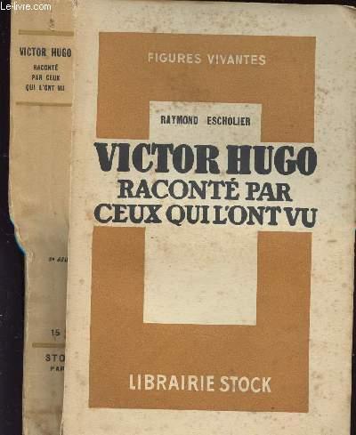 VICTOR HUGO RACONTE PAR CEUX QUI L ONT VU : Souvenirs, Lettres, Documents réunis, annotés et accompagnés de résumés biographiques