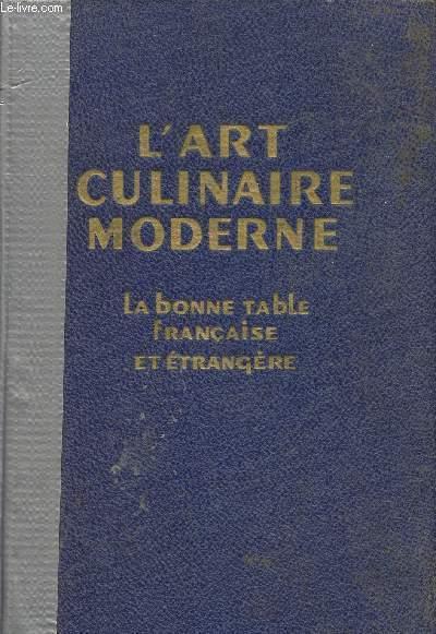 L'ART CULINAIRE MODERNE - LA BONNE TABLE FRANCAISE ET ETRANGERE- cuisine - pâtisserie - confiserie simple - entremets - glaces - confitures - conserves de menage - boissons - etc