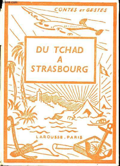 DU TCHAD A STRASBOURG - CONTES ET GESTES HISTORIQUES