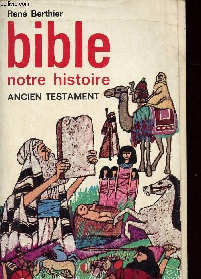 BIBLE - NOTRE HISTOIRE - ANCIEN TESTAMENT