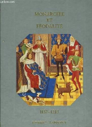 HISTOIRE DE LA FRANCE ET DES FRANCAIS AU JOUR LE JOUR - MONARCHE ET FEODALITE  1137-1213
