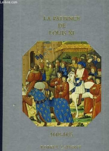 HISTOIRE DE LA FRANCE ET DES FRANCAIS AU JOUR LE JOUR - LA PATIENCE DE LOUIS XI 1448-1475