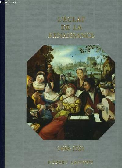 HISTOIRE DE LA FRANCE ET DES FRANCAIS AU JOUR LE JOUR - L'ECLAT DE LA RENAISSANCE 1498-1524