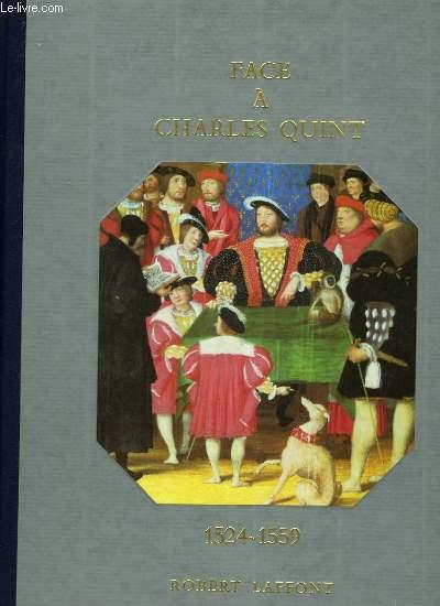HISTOIRE DE LA FRANCE ET DES FRANCAIS AU JOUR LE JOUR - FACE A CHARLES QUINT 1524-1559