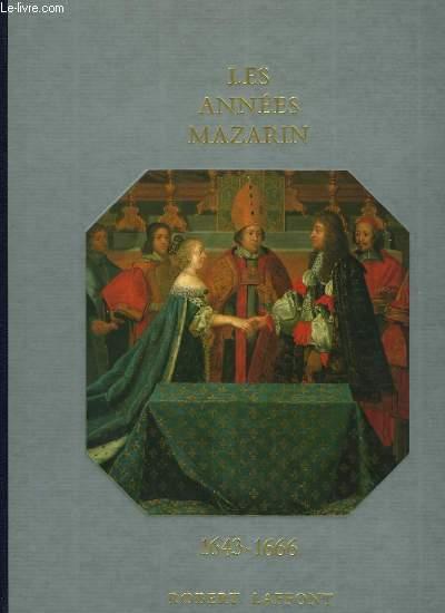 HISTOIRE DE LA FRANCE ET DES FRANCAIS AU JOUR LE JOUR - LES ANNEES MAZARIN 1643-1666
