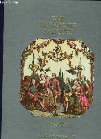 HISTOIRE DE LA FRANCE ET DES FRANCAIS AU JOUR LE JOUR - UNE MONARCHIE FATIGUEE  1749-1774