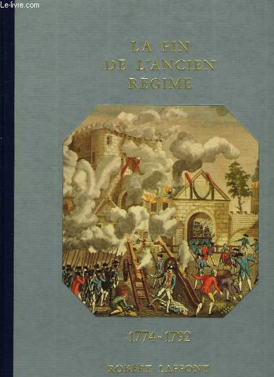 HISTOIRE DE LA FRANCE ET DES FRANCAIS AU JOUR LE JOUR - LA FIN DE L'ANCIEN REGIME  1774-1792