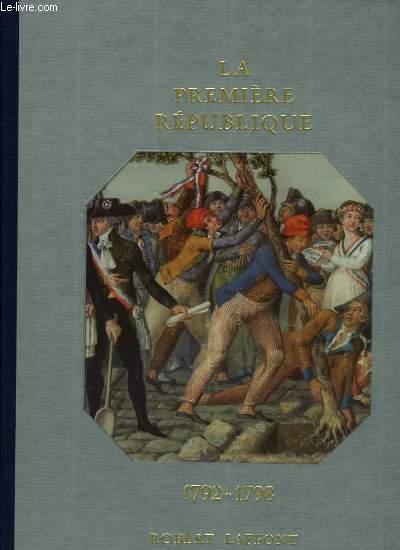 HISTOIRE DE LA FRANCE ET DES FRANCAIS AU JOUR LE JOUR - LA PREMIERE REPUBLIQUE 1792-1798