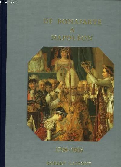 HISTOIRE DE LA FRANCE ET DES FRANCAIS AU JOUR LE JOUR - DE BONAPARTE A NAPOLEON 1798-1806