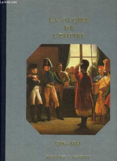 HISTOIRE DE LA FRANCE ET DES FRANCAIS AU JOUR LE JOUR - LA GLOIRE DE L'EMPIRE 1806-1814