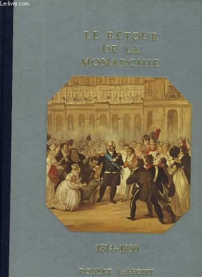 HISTOIRE DE LA FRANCE ET DES FRANCAIS AU JOUR LE JOUR - LE RETOUR DE LA MONARCHIE 1814-1830