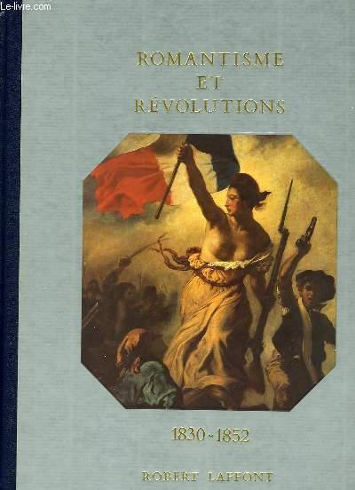HISTOIRE DE LA FRANCE ET DES FRANCAIS AU JOUR LE JOUR - ROMANTISME ET REVOLUTIONS 1830-1852