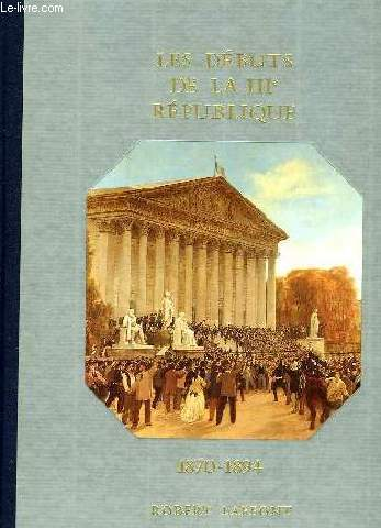 HISTOIRE DE LA FRANCE ET DES FRANCAIS AU JOUR LE JOUR - LES DEBUTS DE LA IIIè REPUBLIQUE 1870-1894