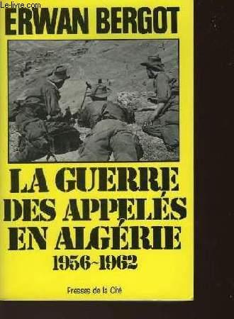 LA GUERRE DES APPELES EN ALGERIE 1956-1962