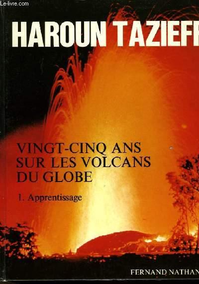 VINGT-CINQ ANS SUR LES VOLCANS DU GLOBE - TOME 1 ET 2 - EN 2 VOLUMES