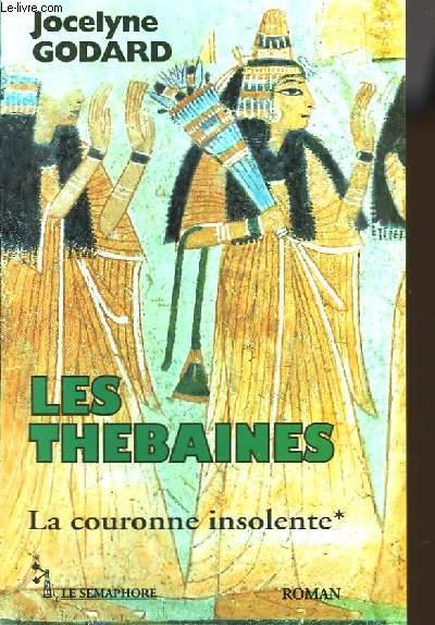 LES THEBAINES - TOME 1 - LA COURONNE INSOLENTE