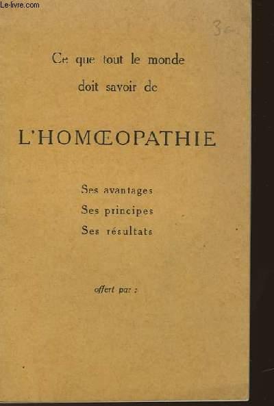 CE QUE TOUT LE MONDE DOIT SAVOIR DE L'HOMEOPATHIE - SES AVANTAGES - SES PRINCIPES - SES RESULTATS