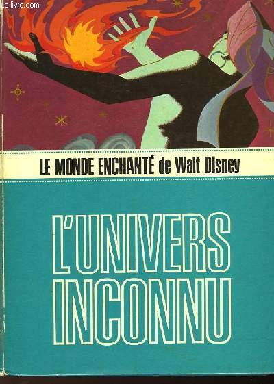 LE MONDE ENCHANTE DE WALT DISNEY - L'UNIVERS INCONNU