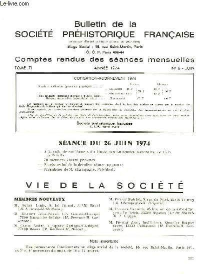 BULLETIN DE LA SOCIETE PREHISTORIQUE FRANCAISE - COMPTES RENDUS DES SEANCES MENSUELLES - ANNEE 1974 -  TOME 71 - N°6
